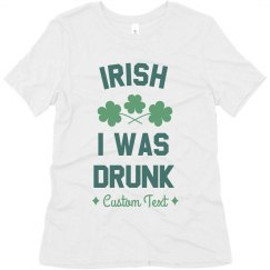 Irish I Was Drunk Custom Text
