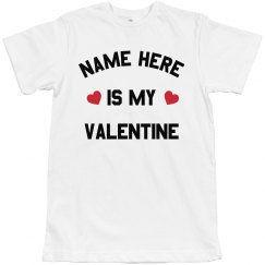 Custom Name is my Valentine Tee
