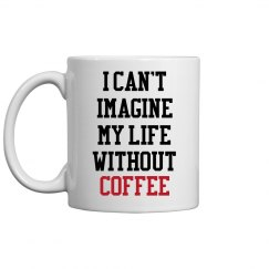 Can't imagine life and no coffee
