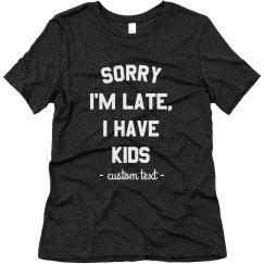 Sorry I'm Late, I Have Kids Custom Tee
