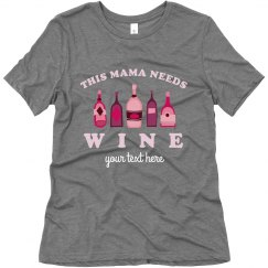 Custom Mama Needs Wine Tee