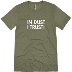 In Dust I Trust! Unisex T-Shirt, Home Version