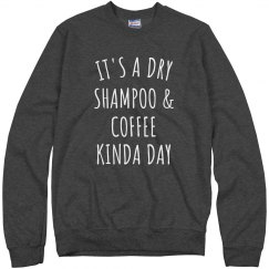 It's A Dry Shampoo & Coffee Kinda Day