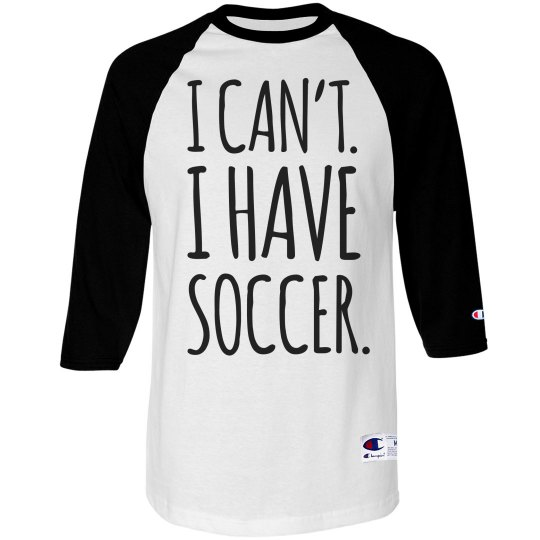 0fa47f47 I Can't I Have Soccer Unisex 3/4 Sleeve Raglan T-Shirt
