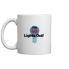 I'm 40, lights out!