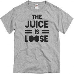 The Juice Is Loose T-Shirt