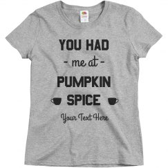 Custom You Had Me At Pumpkin Spice
