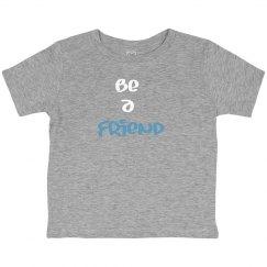 be a friend toddler shirt