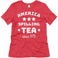 America: Spilling Tea Since 1773 Funny Tee
