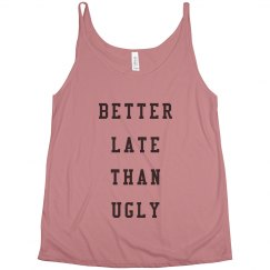 It's Better To Be Late Than Be Ugly