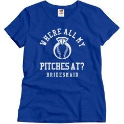 Where All My Pitches At Bridesmaid Shirt