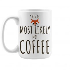 """""""This is most likely not coffee"""" mug"""