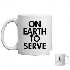 SheNOW ON EARTH TO SERVE Mug