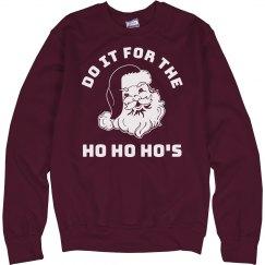 Do It For The Ho Ho Ho's Ugly Sweater