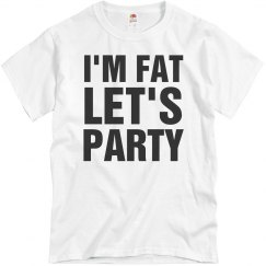 I'm Fat Let's Party