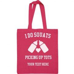 I Do Squats Picking Up Tots