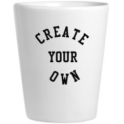 Create Your Own Shot Glass