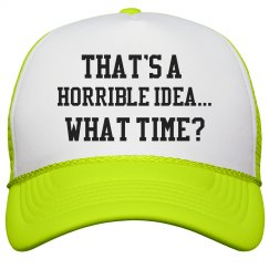 That's a Horrible idea...trucker hat