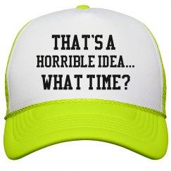 That's a Horrible idea...trucker hat
