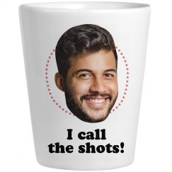 I Call The Shots! Photo Upload Shot Glass