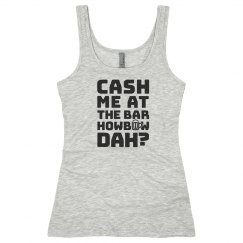 Cash me at the bar