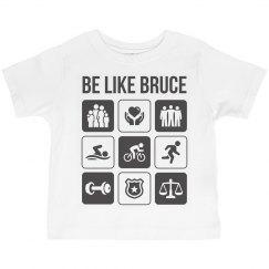 Toddler - Be like Bruce Shirt