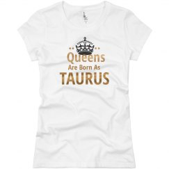 Queens are born as Taurus