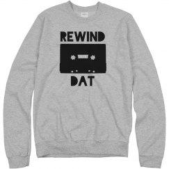 Rewind Dat UNISEX Sweatshirt