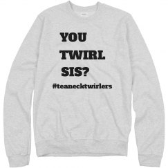 You Twirl Sis? Sweatshirt