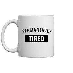 Permanently Tired Mug