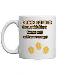 Mug - Do stupid things faster