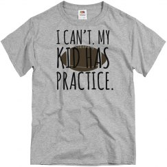 I CAN'T MY KID HAS PRACTICE - FOOTBALL