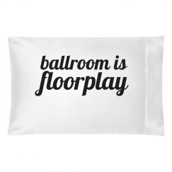 Ballroom is Floorplay Pillowcase