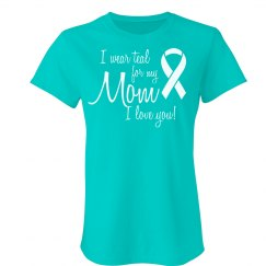 I Wear Teal for Mom