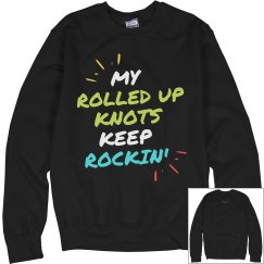 My Rolled up Knots Sweatshirt