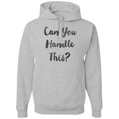 Can You Handle This Gun Metal Text Hoodie.
