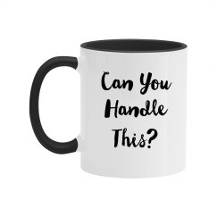 Can You Handle this Black Text Two Tone Mug