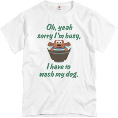 Have to Wash My Dog T