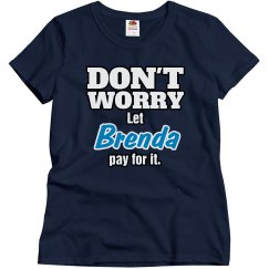 Let Brenda pay for it!