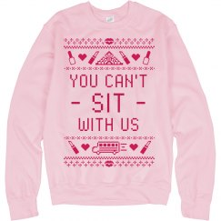 Can't Sit With Us Ugly Sweater