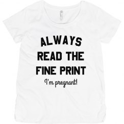Always Read the Fine Print Pregnancy Maternity Tee