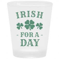 Irish for a Day Shot Glass