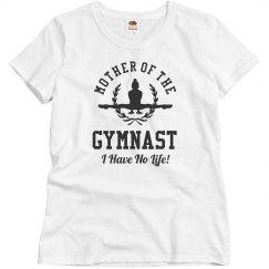 Gymnastics Mom - I Have No Life