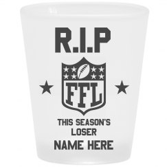 R.I.P Fantasy Loser Shot Glass
