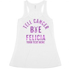 Custom Tell Cancer Bye Felicia Crop