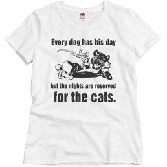 Every dog has his day but the nights reserved for cats