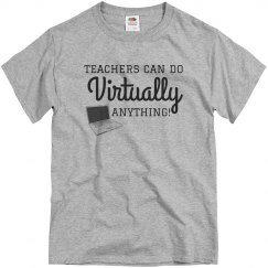 Teachers can do VIRTUALLY anything!