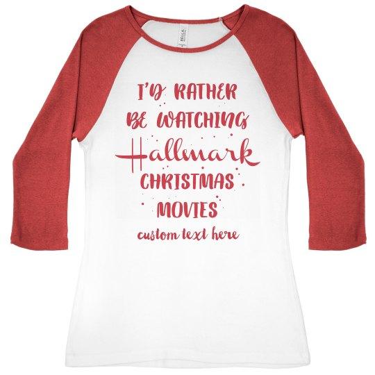 Hallmark Christmas T Shirt.Rather Be Watching Hallmark Christmas Raglan