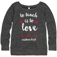 To Teach is to Love Custom Valentine's Sweatshirt