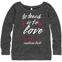 To Teach is to Love Custom Valentine's Sweatshirt